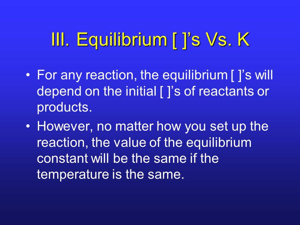 III. Equilibrium [ ]'s Vs.