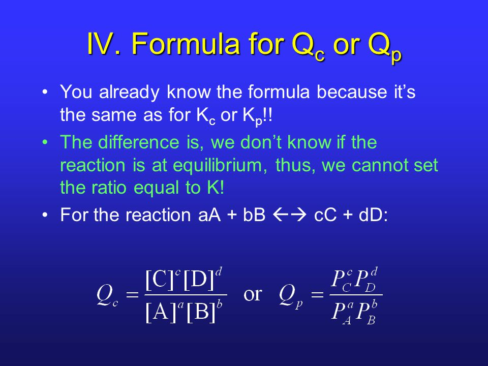 IV. Formula for Q c or Q p You already know the formula because it's the same as for K c or K p !.