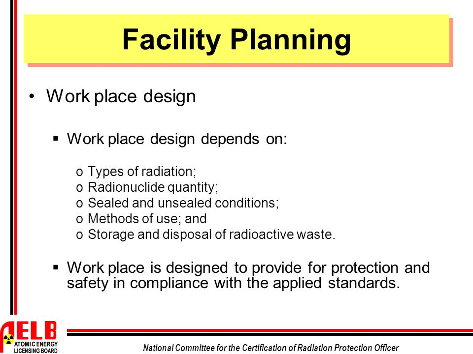 National Committee for the Certification of Radiation Protection Officer Work place design  Work place design depends on: oTypes of radiation; oRadio