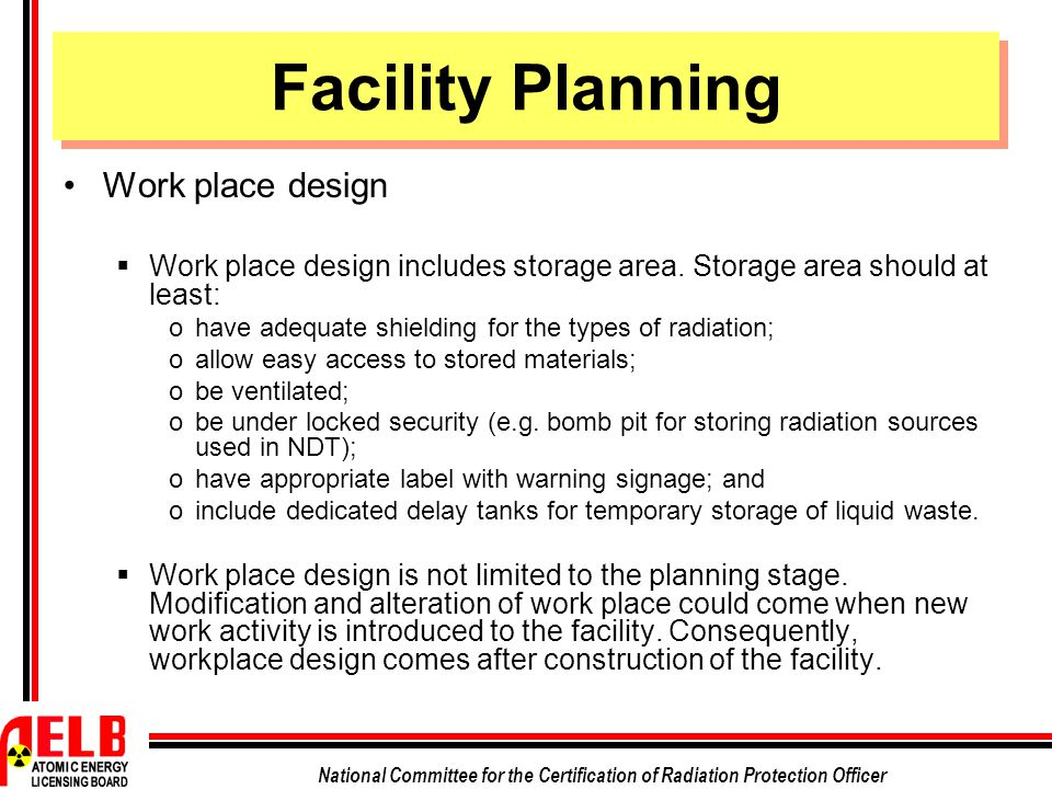 National Committee for the Certification of Radiation Protection Officer Work place design  Work place design includes storage area. Storage area sho