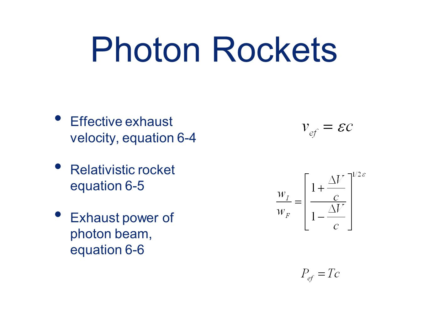 Photon Rockets Effective exhaust velocity, equation 6-4 Relativistic rocket equation 6-5 Exhaust power of photon beam, equation 6-6