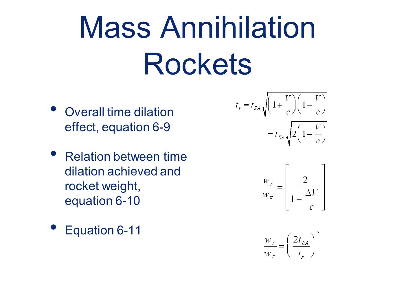 Mass Annihilation Rockets Overall time dilation effect, equation 6-9 Relation between time dilation achieved and rocket weight, equation 6-10 Equation