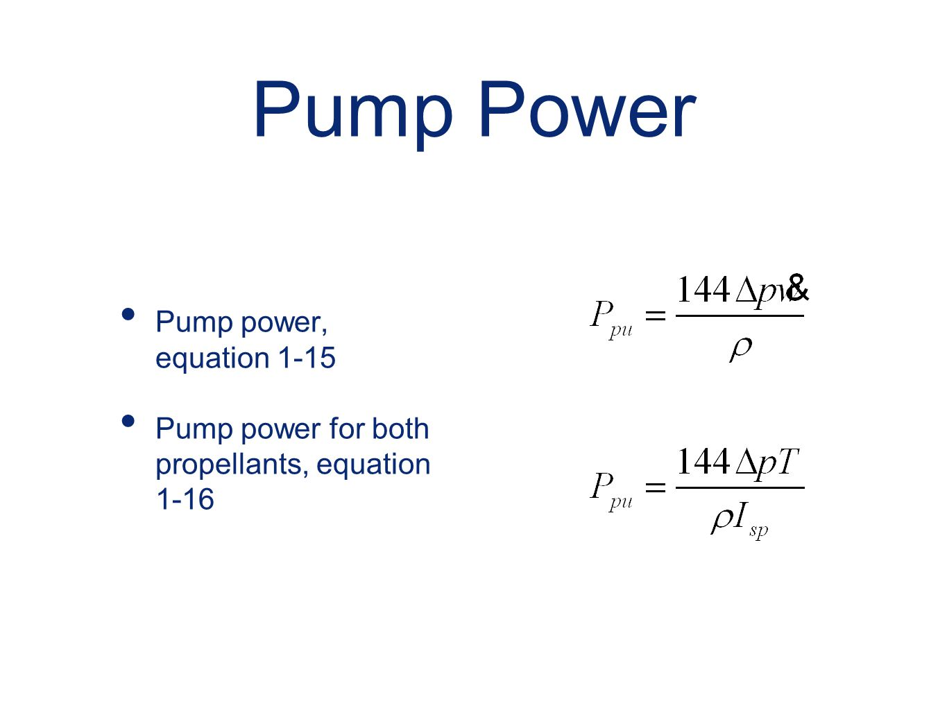 Pump Power Pump power, equation 1-15 Pump power for both propellants, equation 1-16