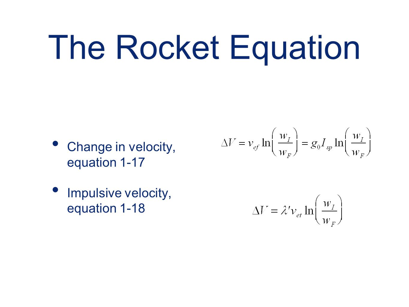 The Rocket Equation Change in velocity, equation 1-17 Impulsive velocity, equation 1-18