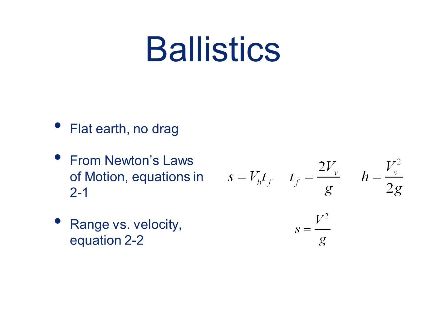 Ballistics Flat earth, no drag From Newton's Laws of Motion, equations in 2-1 Range vs. velocity, equation 2-2