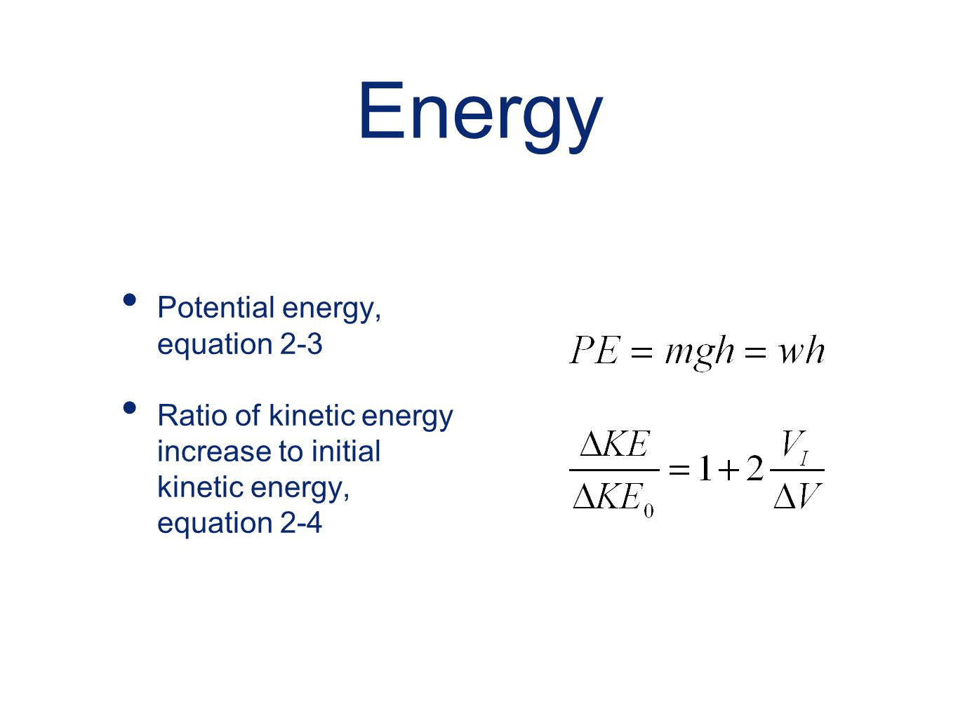 Energy Potential energy, equation 2-3 Ratio of kinetic energy increase to initial kinetic energy, equation 2-4