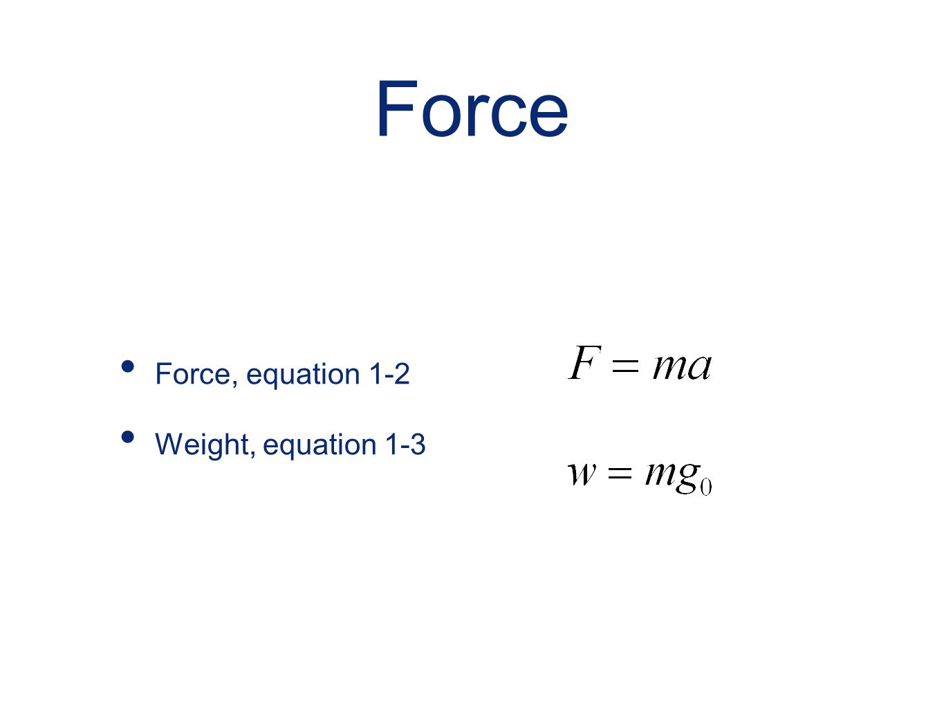 Force Force, equation 1-2 Weight, equation 1-3