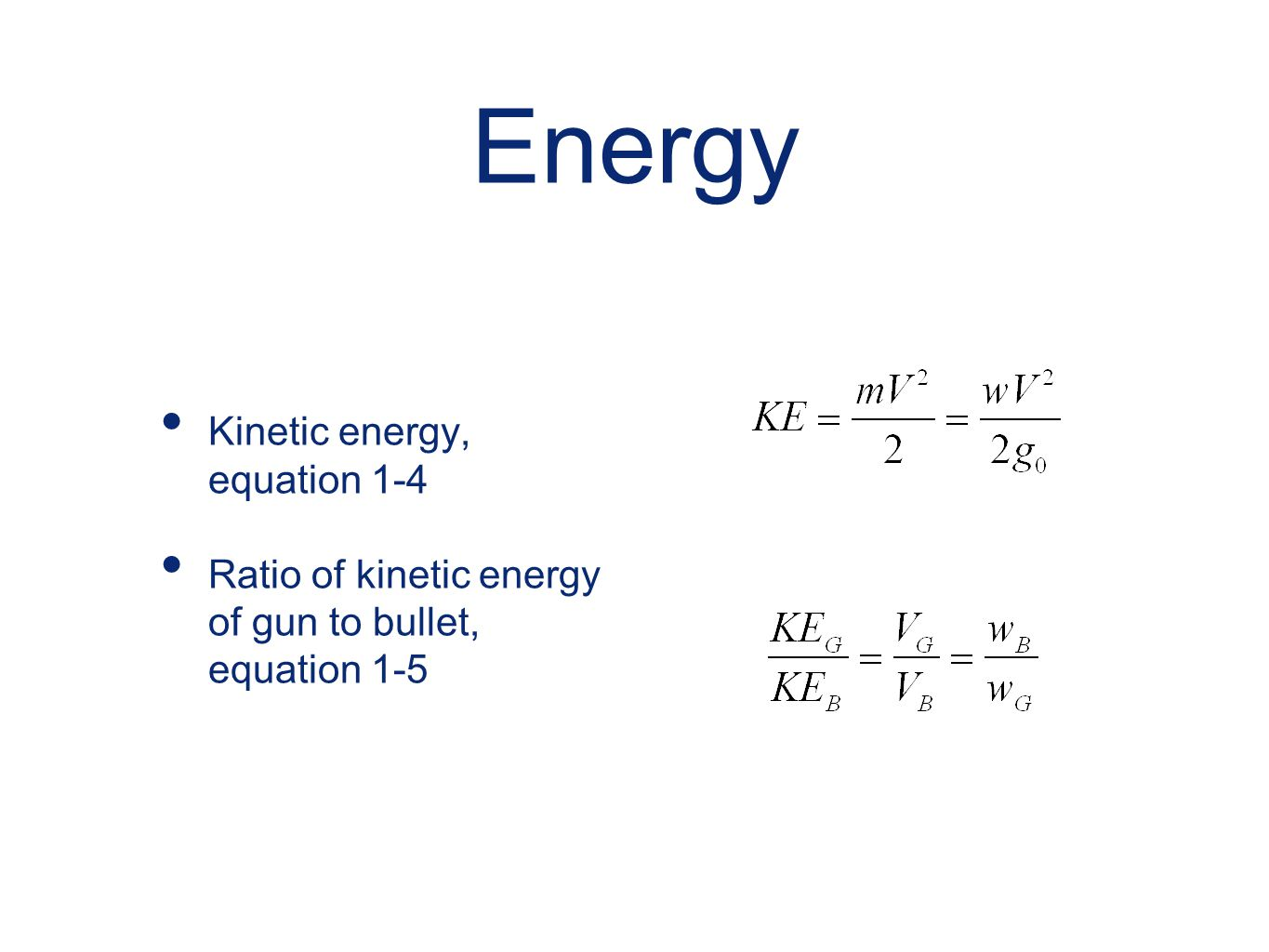 Energy Kinetic energy, equation 1-4 Ratio of kinetic energy of gun to bullet, equation 1-5