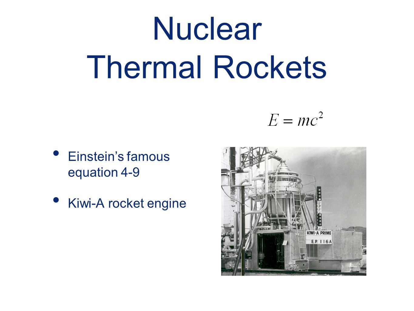Nuclear Thermal Rockets Einstein's famous equation 4-9 Kiwi-A rocket engine