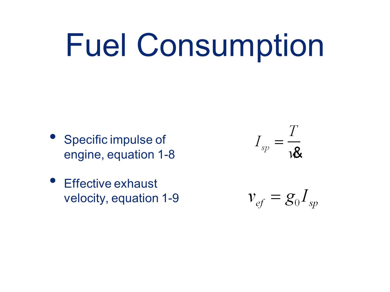 Fuel Consumption Specific impulse of engine, equation 1-8 Effective exhaust velocity, equation 1-9