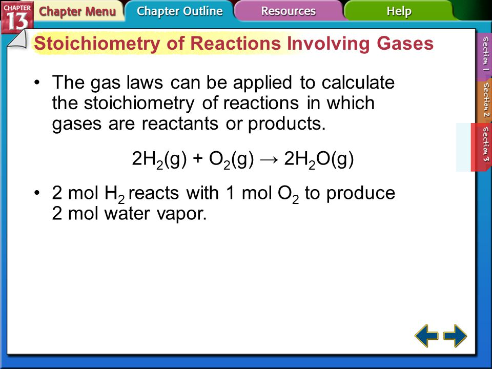 Section 13-3 Section 13.3 Gas Stoichiometry Determine volume ratios for gaseous reactants and products by using coefficients from chemical equations.