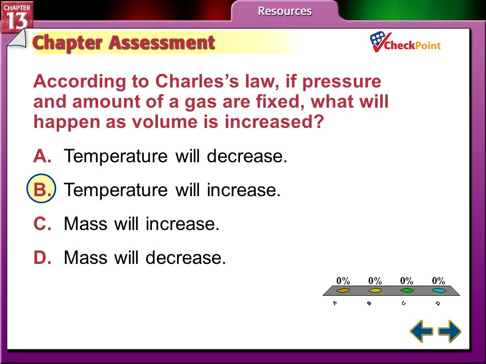 A.A B.B C.C D.D Chapter Assessment 1 What does the combined gas law relate? A.pressure and temperature B.volume and pressure C.pressure, temperature,