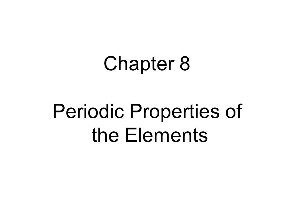 Chapter 8 Periodic Properties of the Elements