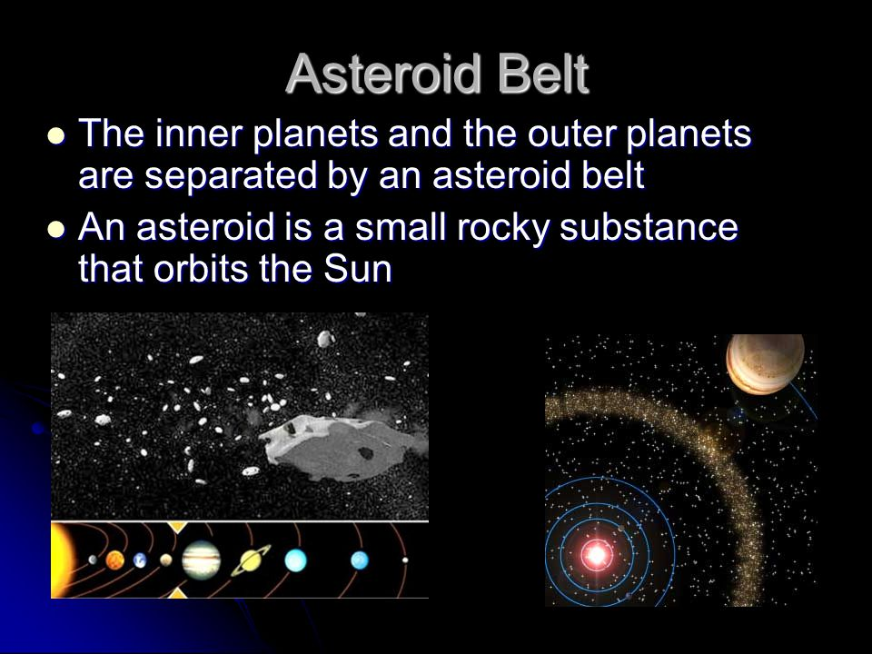 Asteroid Belt The inner planets and the outer planets are separated by an asteroid belt The inner planets and the outer planets are separated by an as