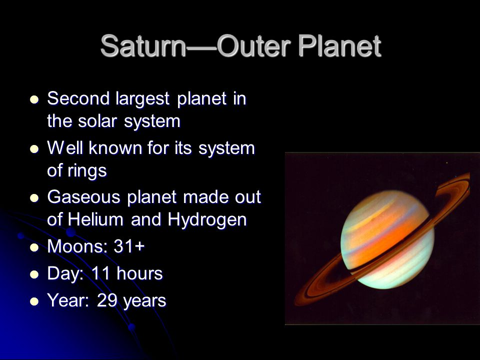 Saturn—Outer Planet Second largest planet in the solar system Second largest planet in the solar system Well known for its system of rings Well known