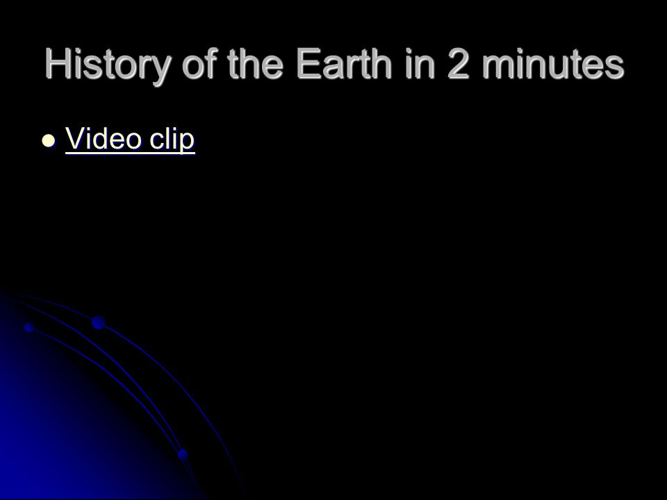 History of the Earth in 2 minutes Video clip Video clip Video clip Video clip