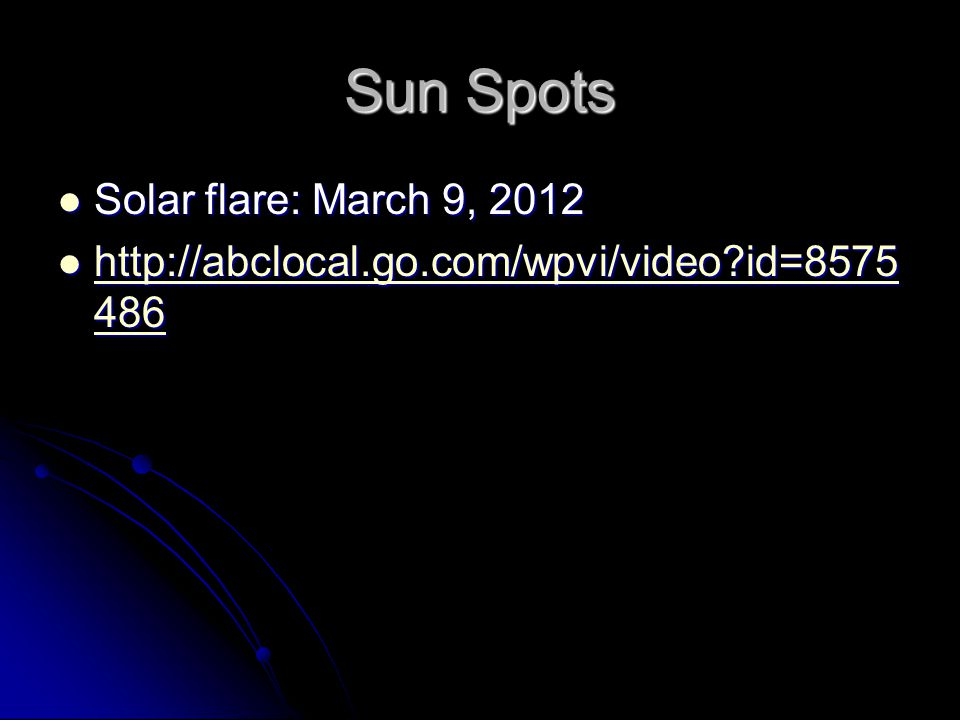 Sun Spots Solar flare: March 9, 2012 Solar flare: March 9, 2012 http://abclocal.go.com/wpvi/video?id=8575 486 http://abclocal.go.com/wpvi/video?id=857