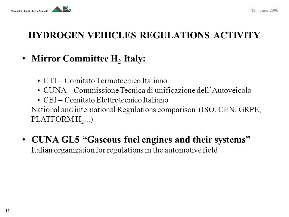 14 HYDROGEN VEHICLES REGULATIONS ACTIVITY Mirror Committee H 2 Italy: CTI – Comitato Termotecnico Italiano CUNA – Commissione Tecnica di unificazione