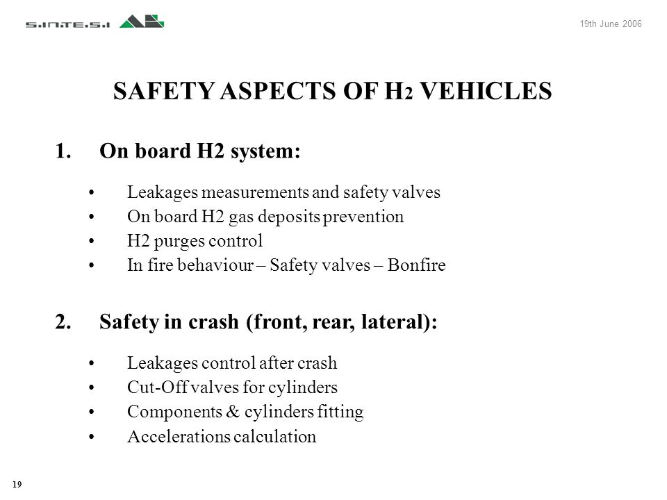 19th June 2006 19 SAFETY ASPECTS OF H 2 VEHICLES 1.On board H2 system: Leakages measurements and safety valves On board H2 gas deposits prevention H2