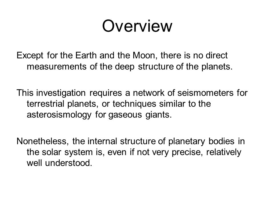 Overview Except for the Earth and the Moon, there is no direct measurements of the deep structure of the planets.