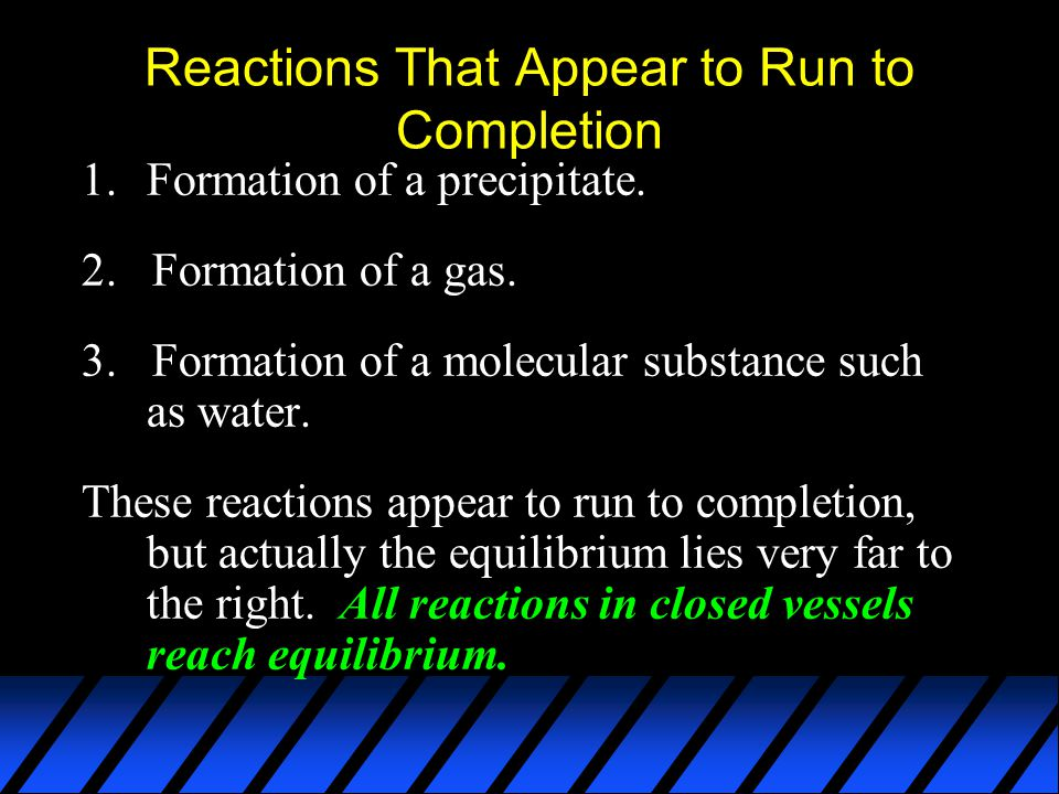 Reactions That Appear to Run to Completion 1.Formation of a precipitate.
