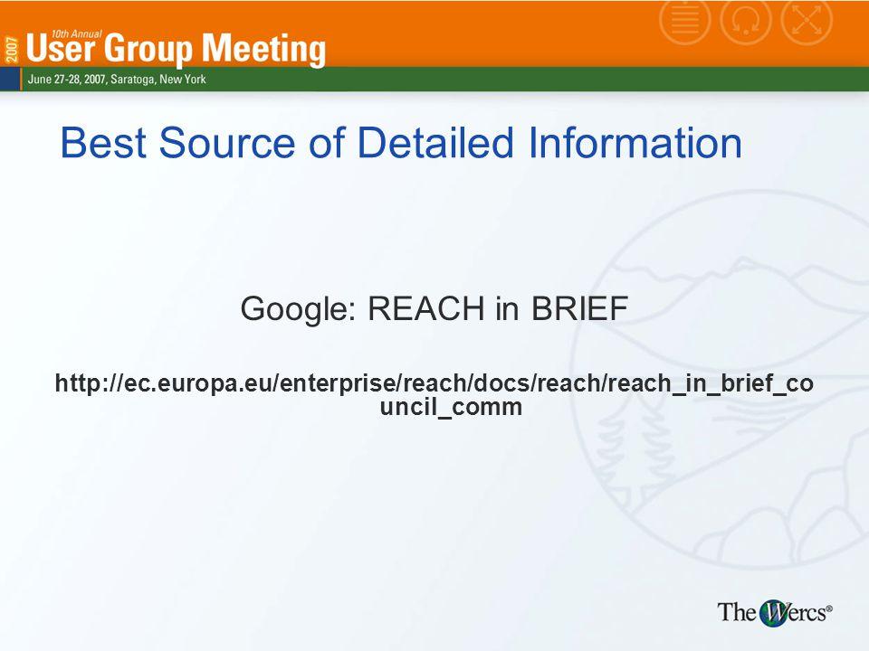 Best Source of Detailed Information Google: REACH in BRIEF http://ec.europa.eu/enterprise/reach/docs/reach/reach_in_brief_co uncil_comm