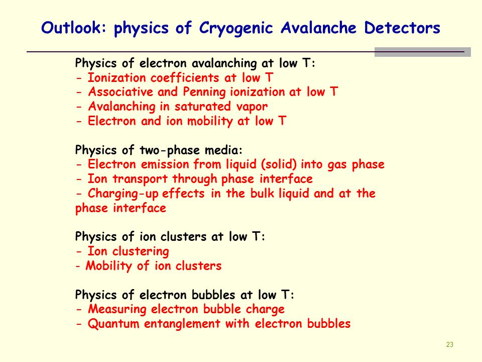 23 Physics of electron avalanching at low T: - Ionization coefficients at low T - Associative and Penning ionization at low T - Avalanching in saturat