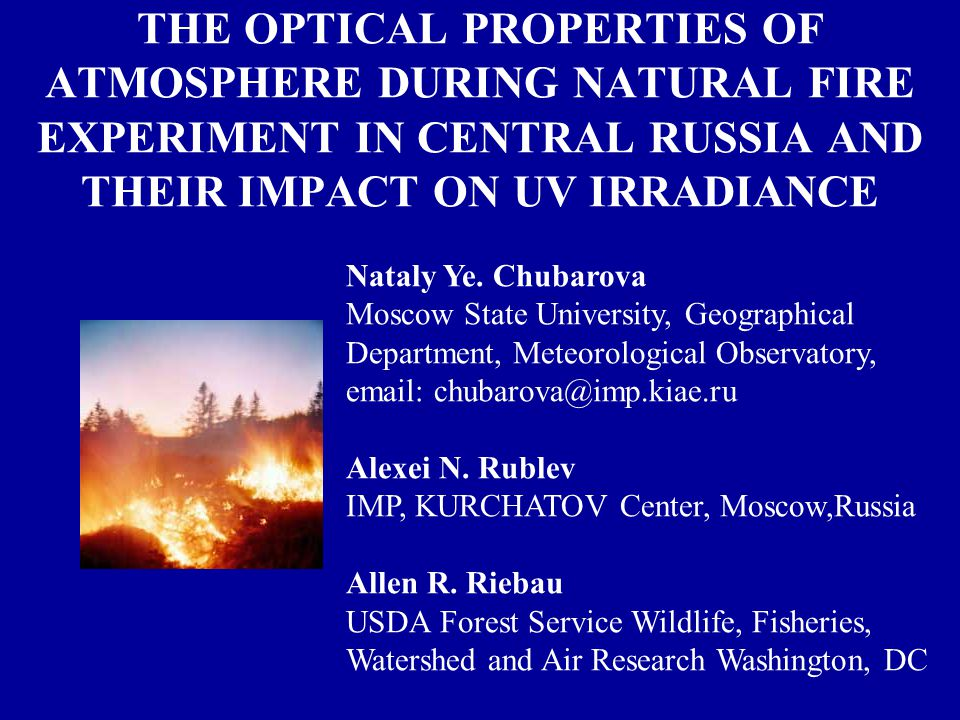 THE OPTICAL PROPERTIES OF ATMOSPHERE DURING NATURAL FIRE EXPERIMENT IN CENTRAL RUSSIA AND THEIR IMPACT ON UV IRRADIANCE Nataly Ye.
