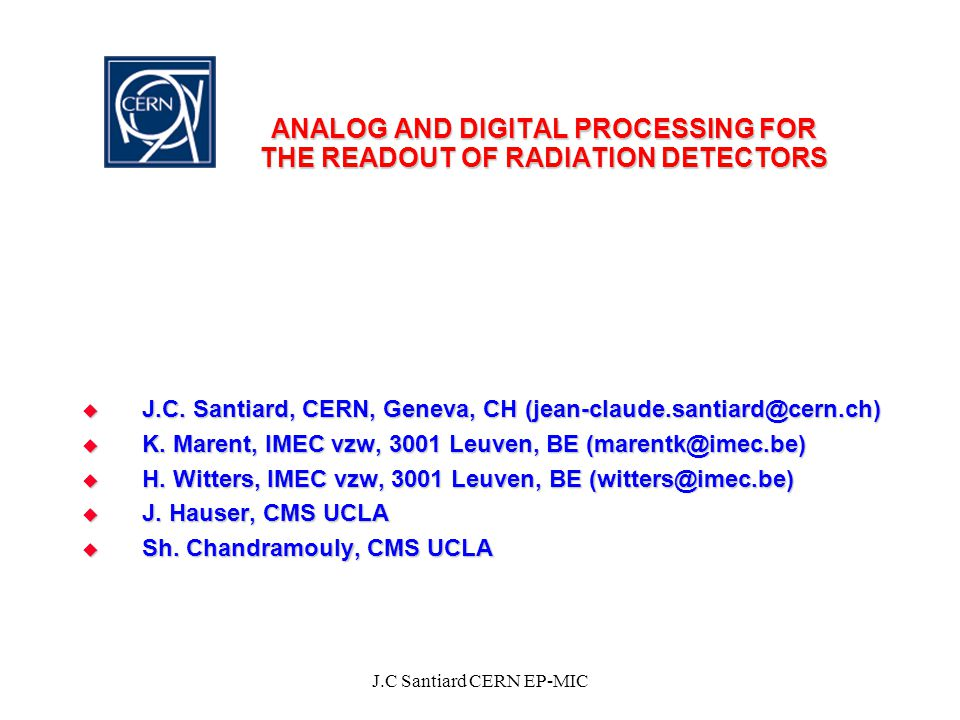 J.C Santiard CERN EP-MIC ANALOG AND DIGITAL PROCESSING FOR THE READOUT OF RADIATION DETECTORS  J.C.