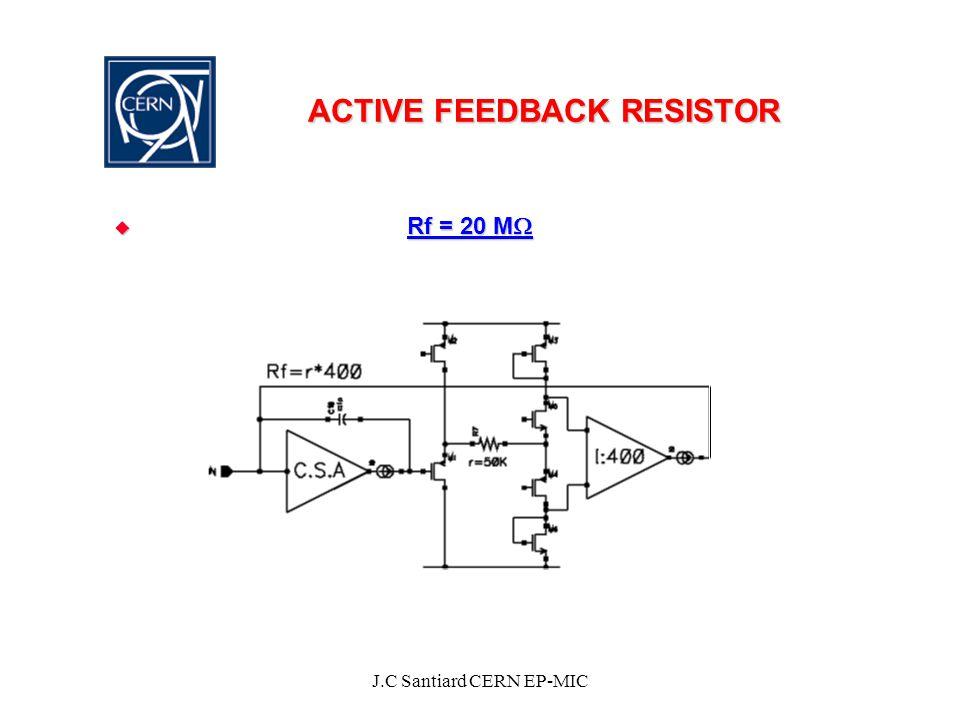 J.C Santiard CERN EP-MIC ACTIVE FEEDBACK RESISTOR  Rf = 20 M 