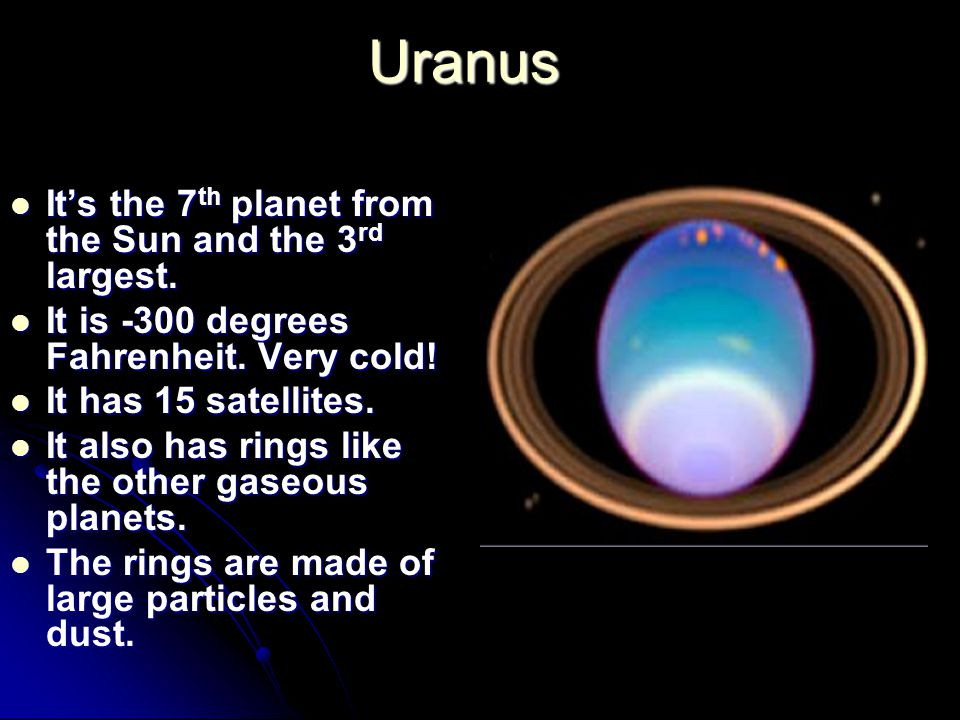 Uranus It's the 7 th planet from the Sun and the 3 rd largest.