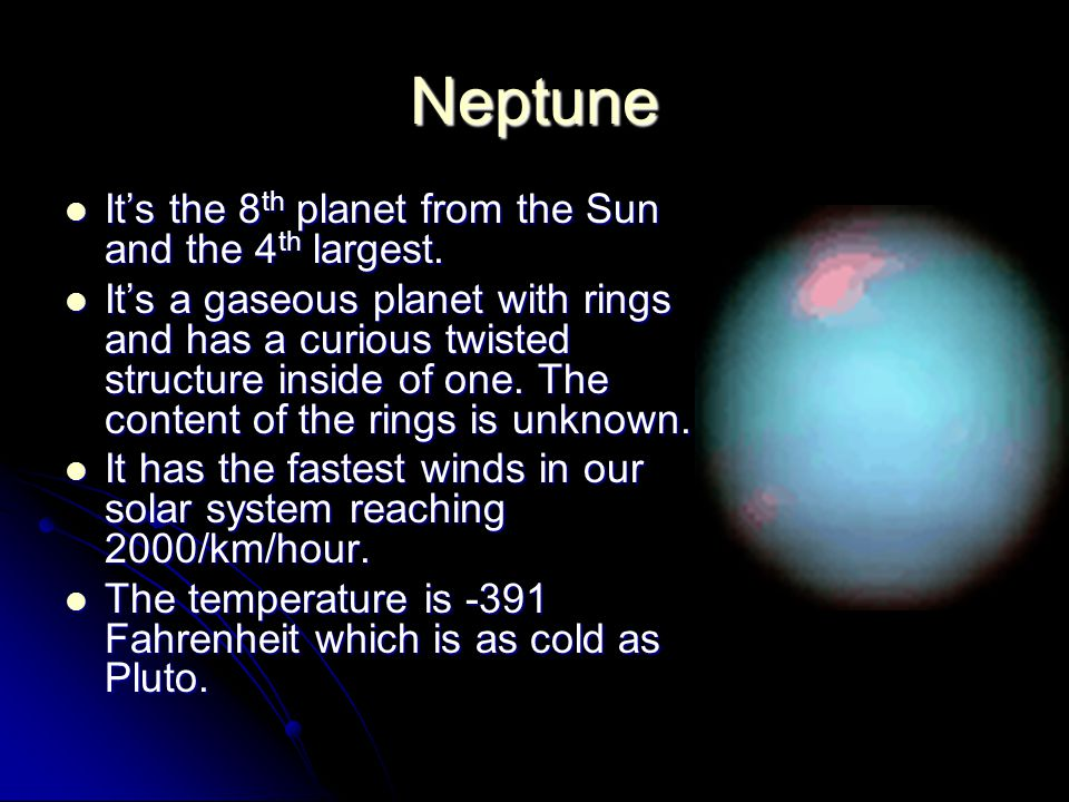 Neptune It's the 8 th planet from the Sun and the 4 th largest.