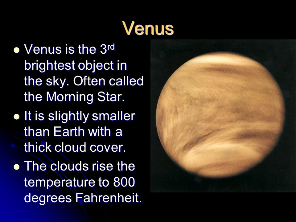 Venus Venus is the 3 rd brightest object in the sky.