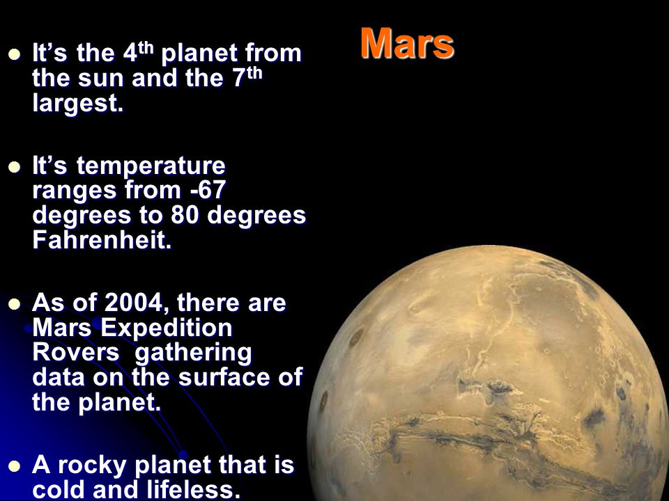 Mars It's the 4 th planet from the sun and the 7 th largest.