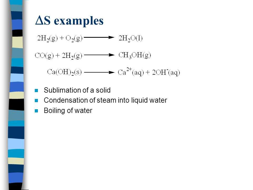  S examples Sublimation of a solid Condensation of steam into liquid water Boiling of water