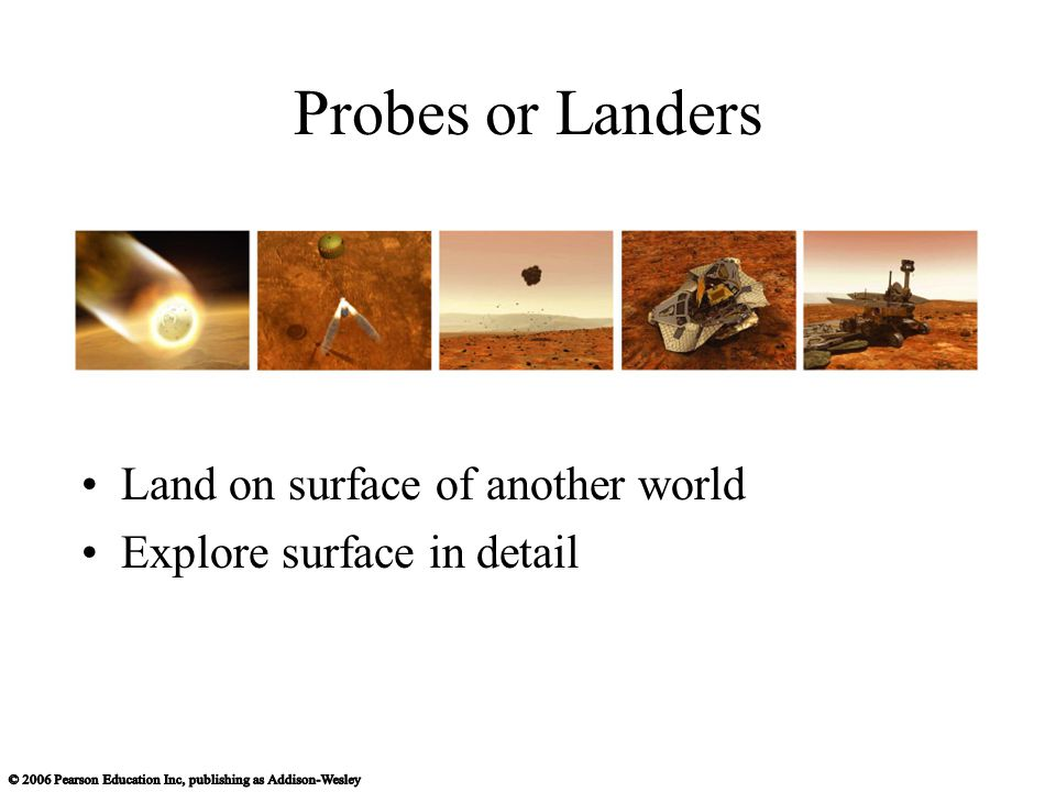 Probes or Landers Land on surface of another world Explore surface in detail