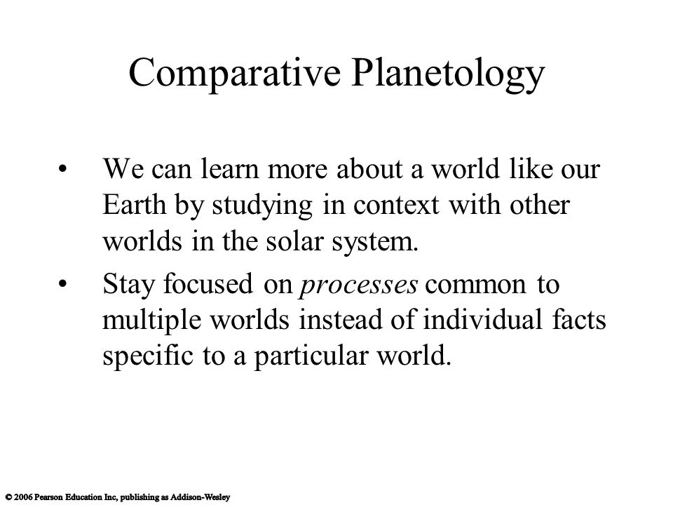 Comparative Planetology We can learn more about a world like our Earth by studying in context with other worlds in the solar system.