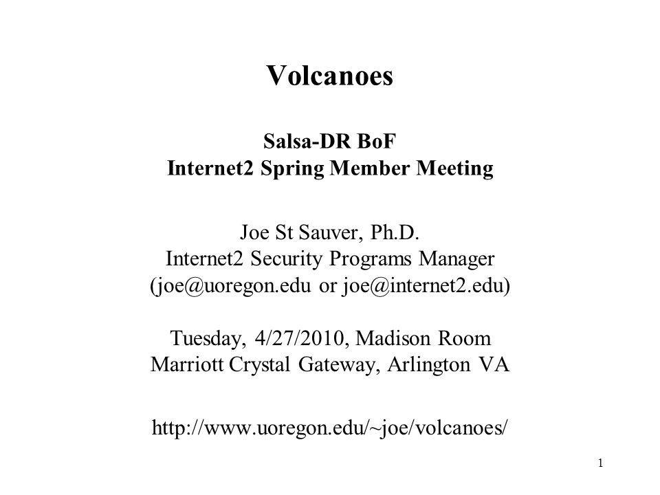 1 Volcanoes Salsa-DR BoF Internet2 Spring Member Meeting Joe St Sauver, Ph.D.
