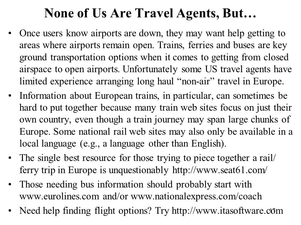 17 None of Us Are Travel Agents, But… Once users know airports are down, they may want help getting to areas where airports remain open.