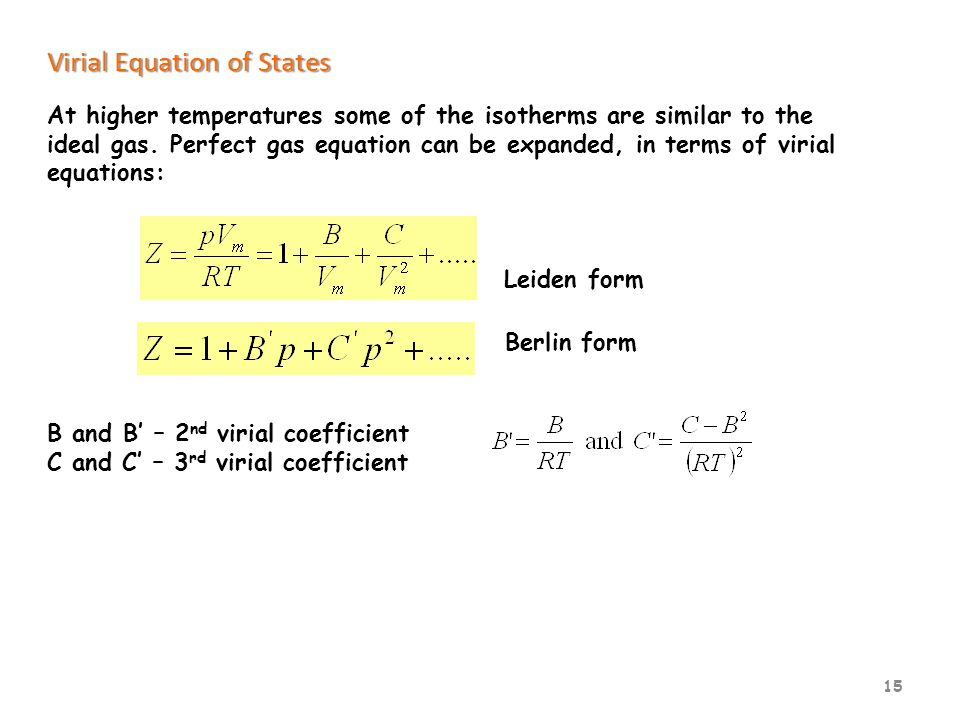 15 Virial Equation of States At higher temperatures some of the isotherms are similar to the ideal gas.