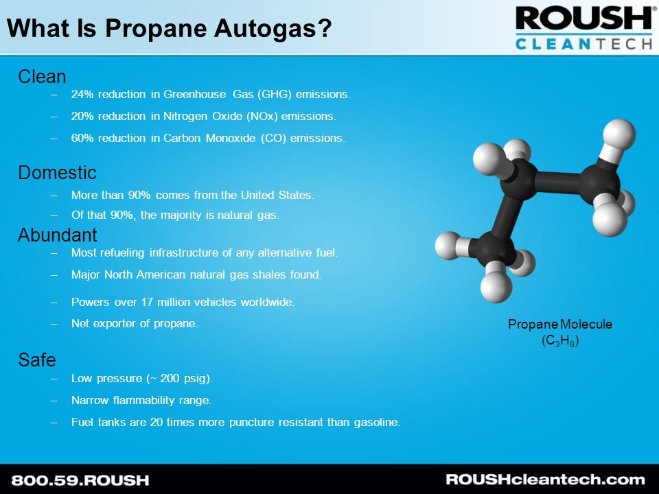 What Is Propane Autogas. Clean –24% reduction in Greenhouse Gas (GHG) emissions.