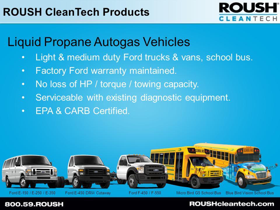 ROUSH CleanTech Products Liquid Propane Autogas Vehicles Light & medium duty Ford trucks & vans, school bus.