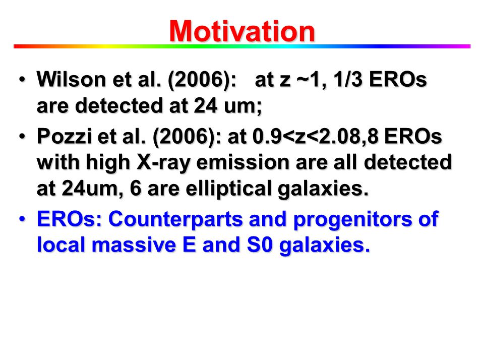 Wilson et al. (2006): at z ~1, 1/3 EROs are detected at 24 um;Wilson et al.