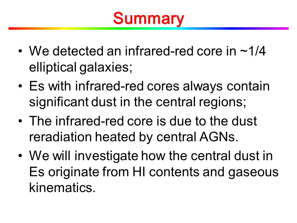Summary We detected an infrared-red core in ~1/4 elliptical galaxies; Es with infrared-red cores always contain significant dust in the central region