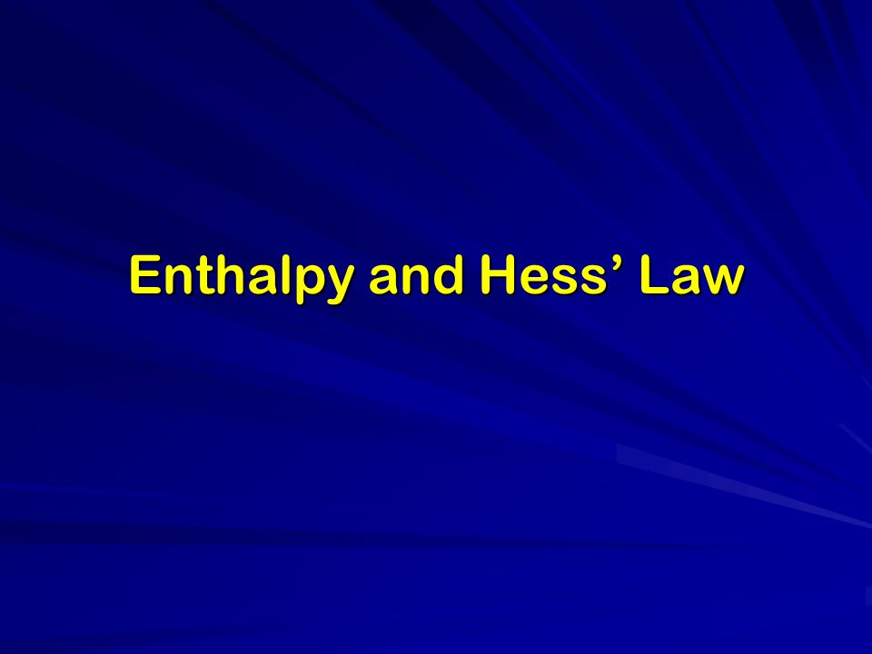 Enthalpy and Hess' Law