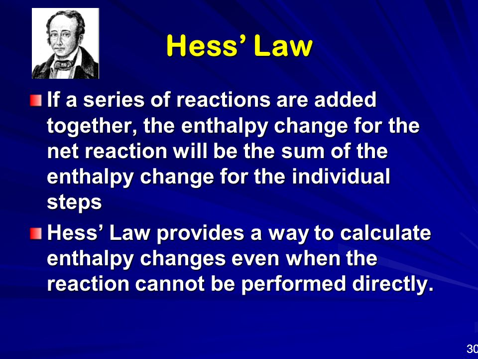 Hess' Law If a series of reactions are added together, the enthalpy change for the net reaction will be the sum of the enthalpy change for the individ