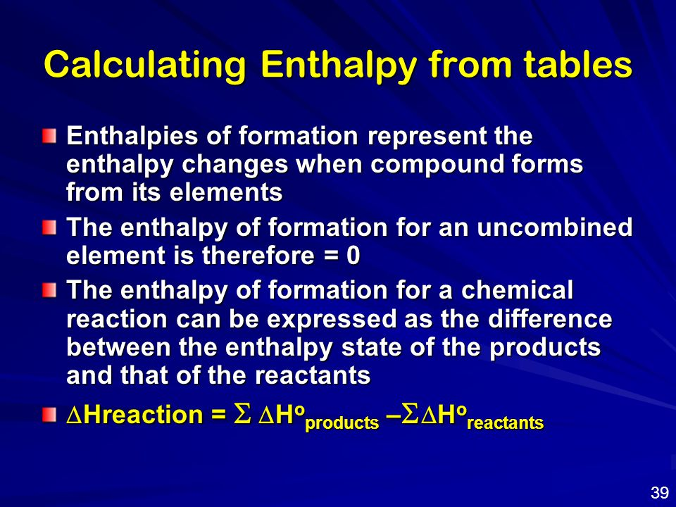 Calculating Enthalpy from tables Enthalpies of formation represent the enthalpy changes when compound forms from its elements The enthalpy of formatio