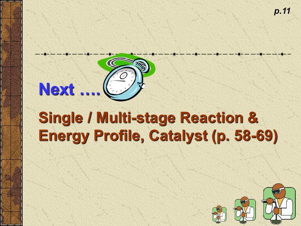 p.11 Next …. Single / Multi-stage Reaction & Energy Profile, Catalyst (p. 58-69)
