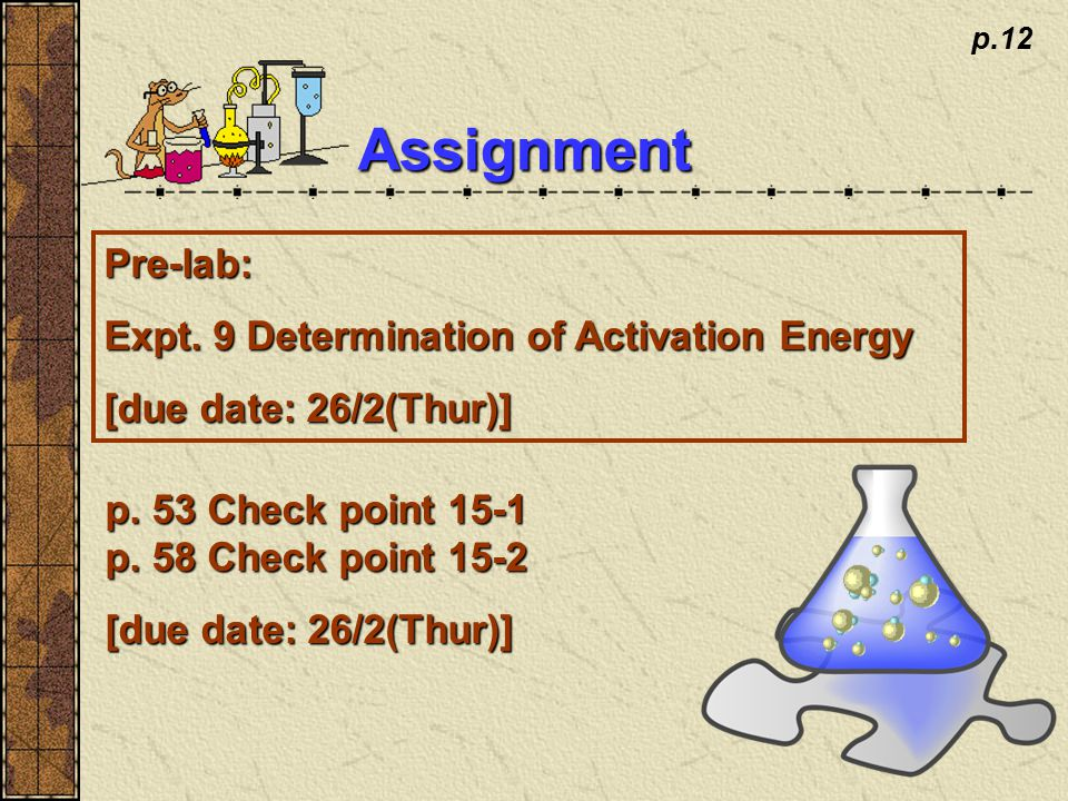 p.12 Assignment Pre-lab: Expt. 9 Determination of Activation Energy [due date: 26/2(Thur)] p.