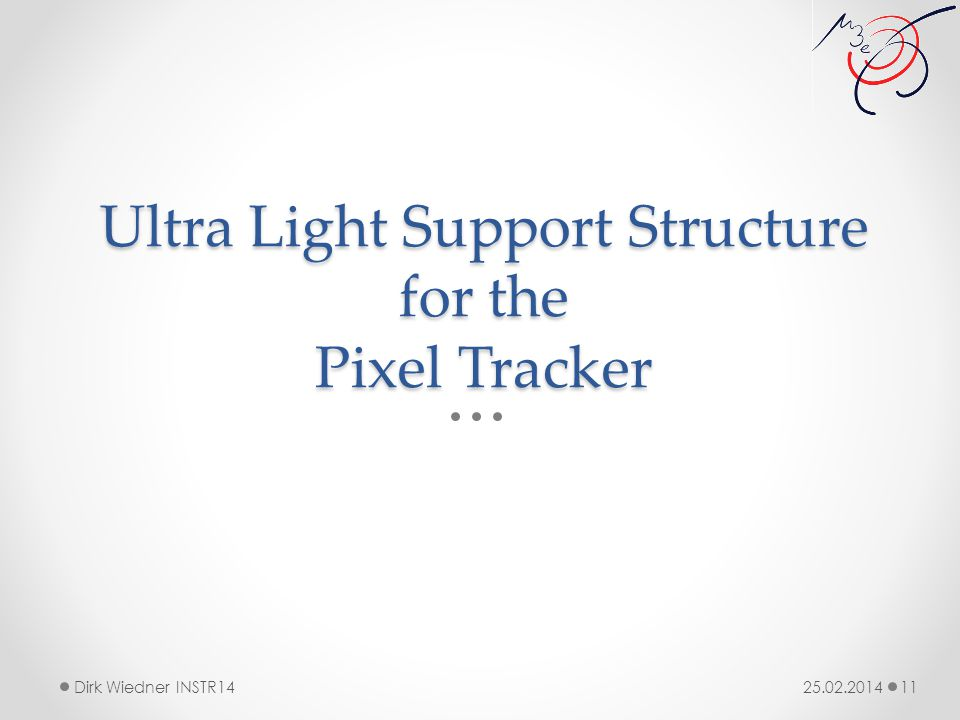 Ultra Light Support Structure for the Pixel Tracker 25.02.2014Dirk Wiedner INSTR14 11